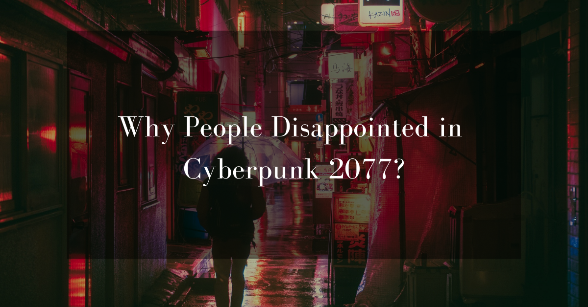 Why People Disappointed in Cyberpunk 2077